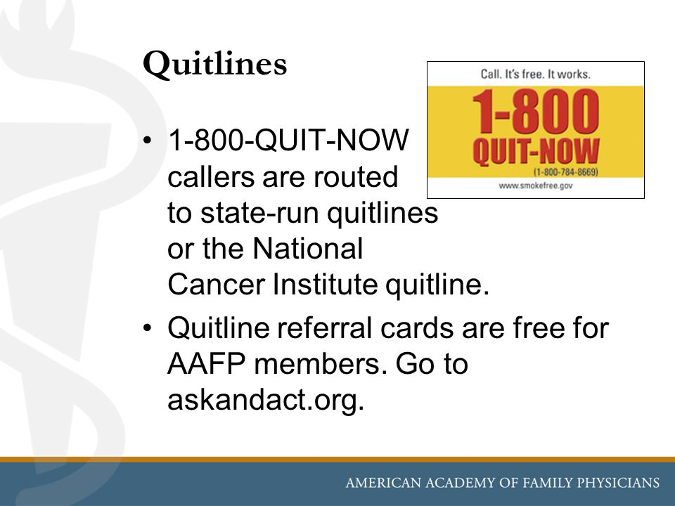 Quitlines 1-800-QUIT-NOW callers are routed to state-run quitlines or the National Cancer Institute quitline.