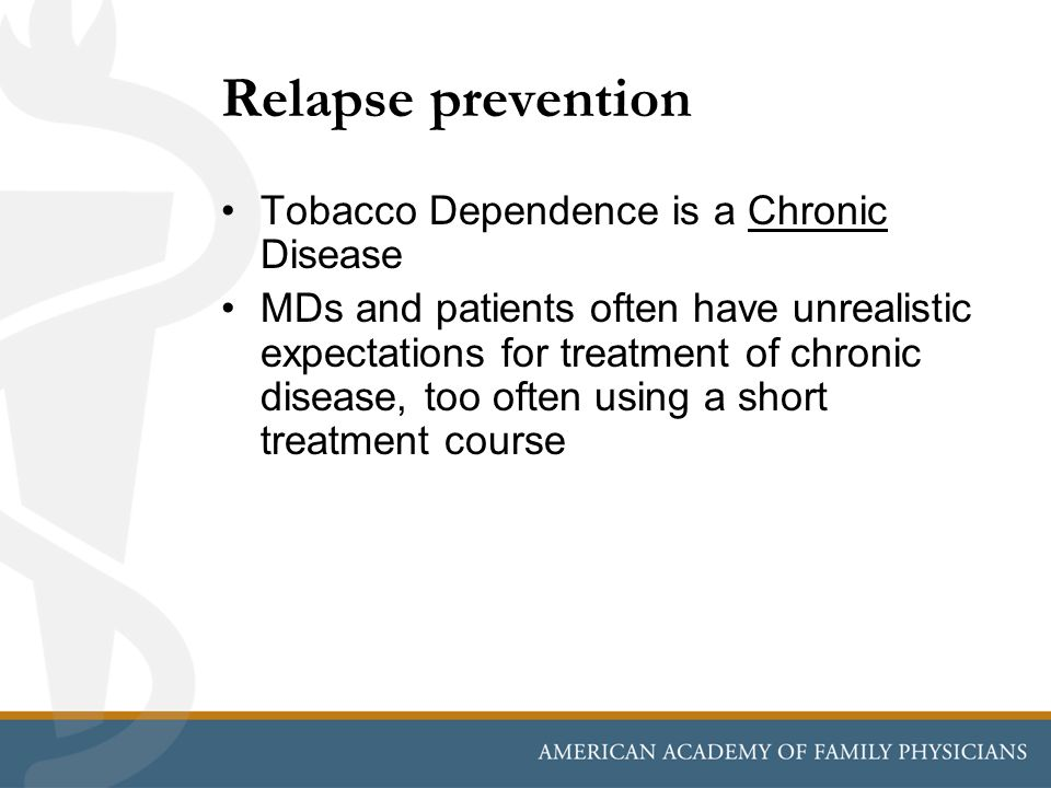 Relapse prevention Tobacco Dependence is a Chronic Disease