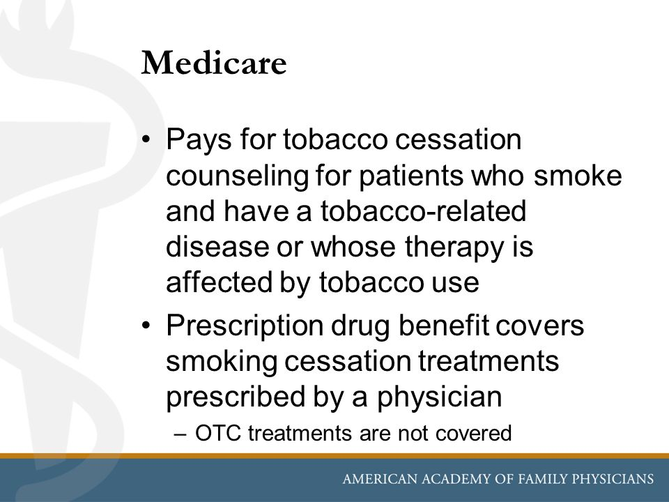 Medicare Pays for tobacco cessation counseling for patients who smoke and have a tobacco-related disease or whose therapy is affected by tobacco use.