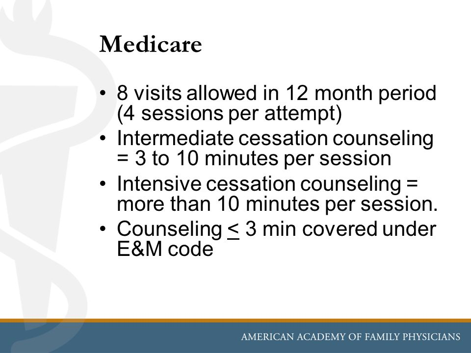 Medicare 8 visits allowed in 12 month period (4 sessions per attempt)