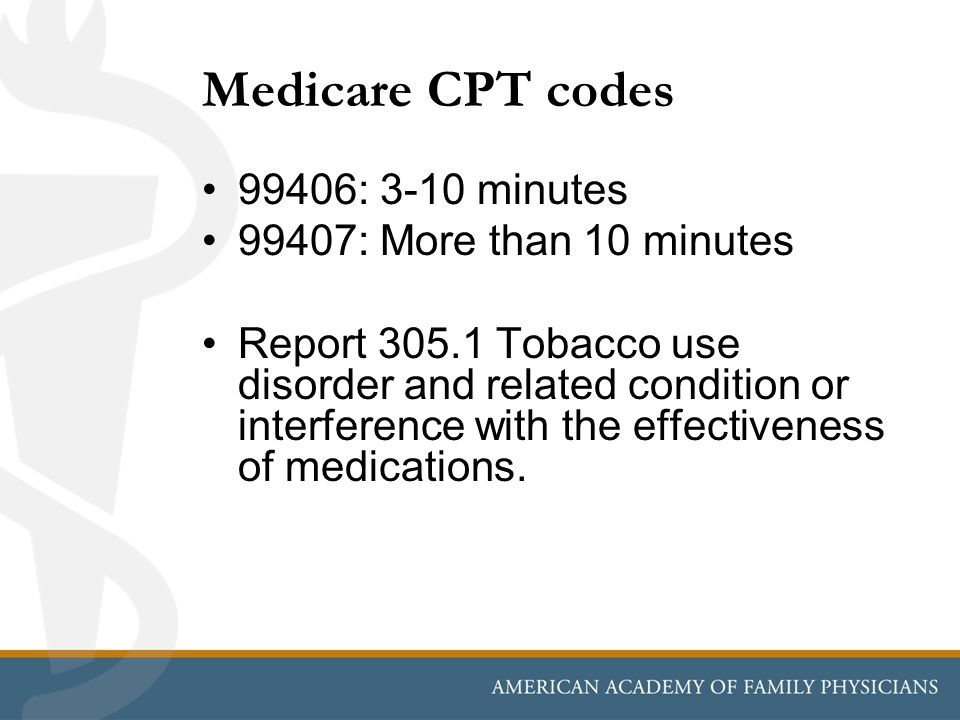 Medicare CPT codes 99406: 3-10 minutes 99407: More than 10 minutes