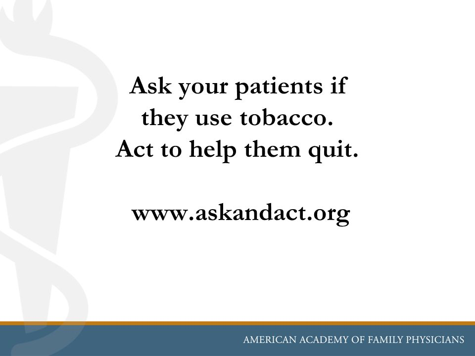 Ask your patients if they use tobacco. Act to help them quit. www