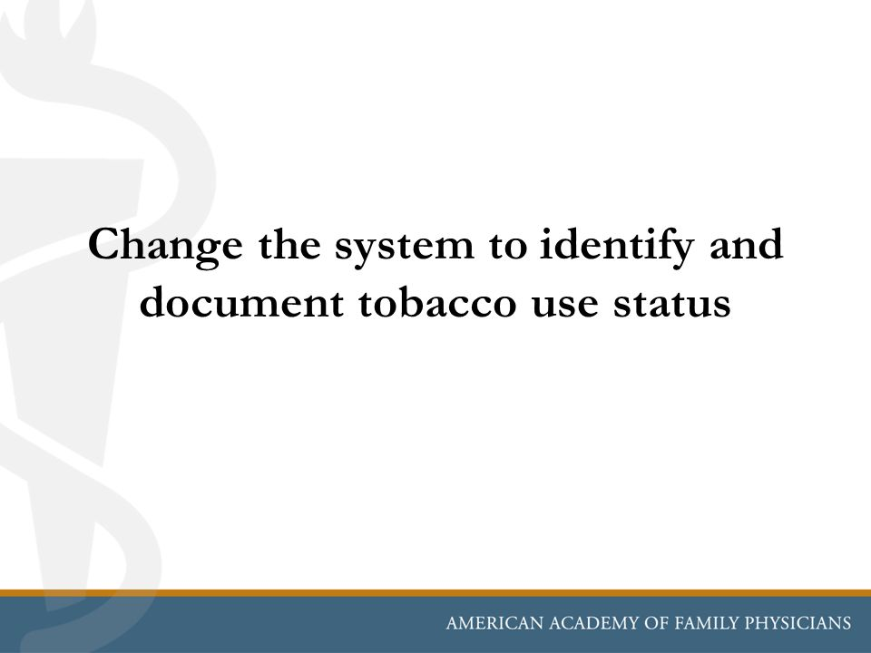 Change the system to identify and document tobacco use status