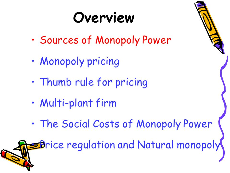 Overview Sources of Monopoly Power Monopoly pricing
