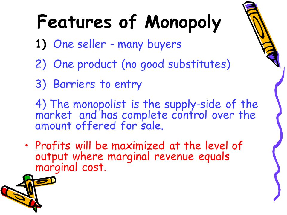 Features of Monopoly 2) One product (no good substitutes)