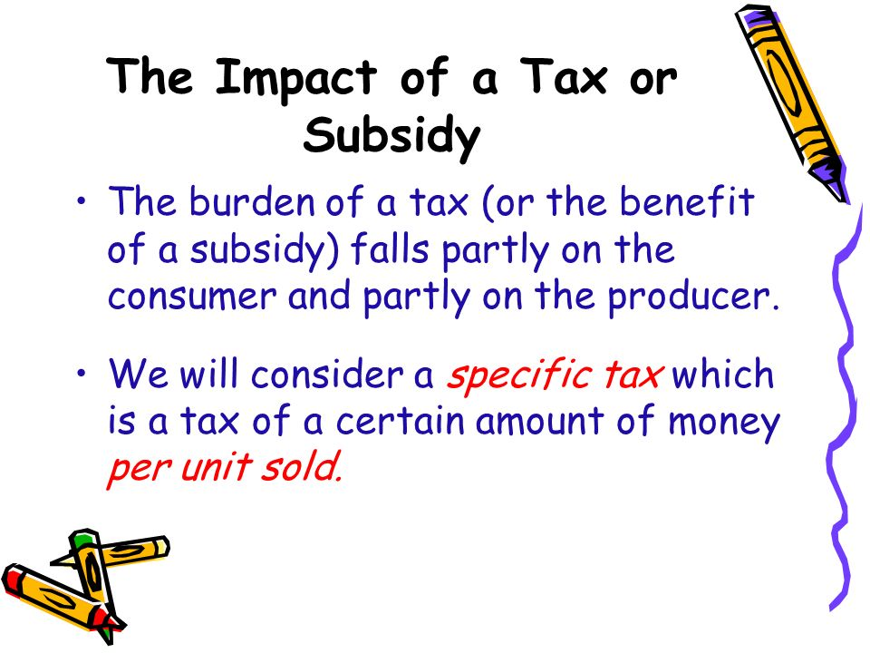 The Impact of a Tax or Subsidy