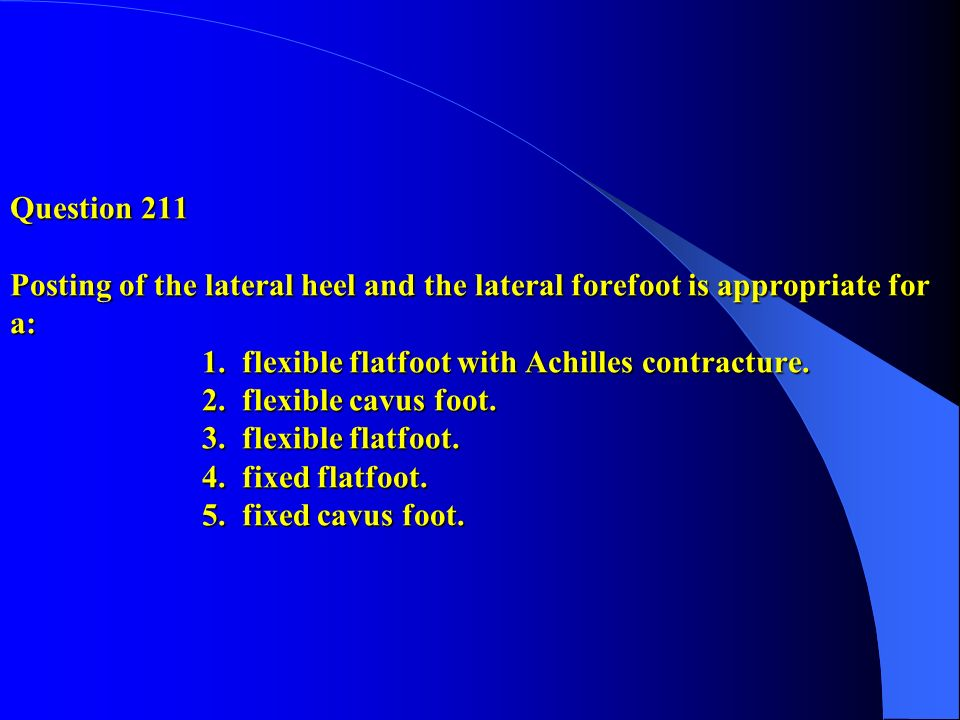 Question 211 Posting of the lateral heel and the lateral forefoot is appropriate for a: 1.