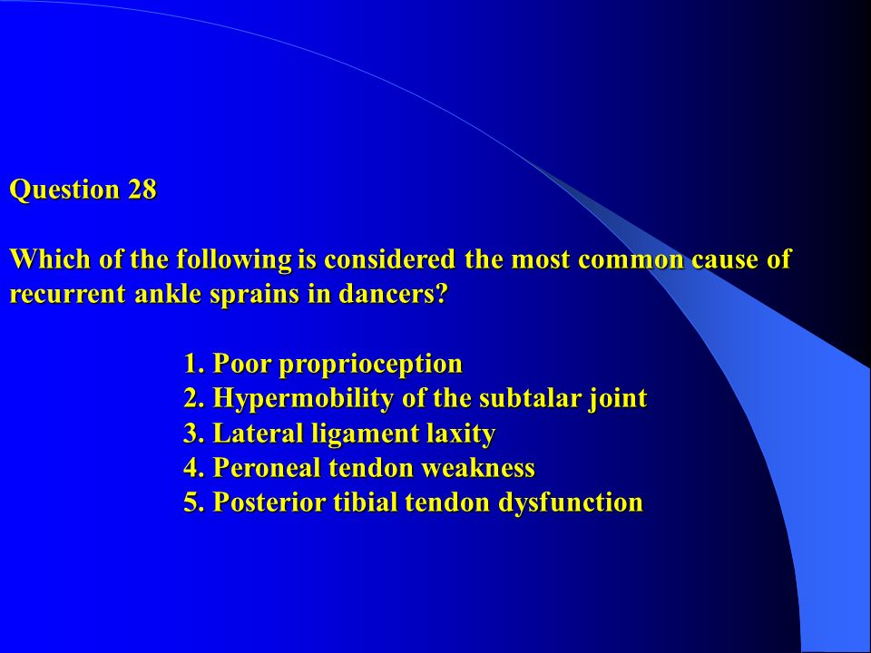 Question 28 Which of the following is considered the most common cause of recurrent ankle sprains in dancers