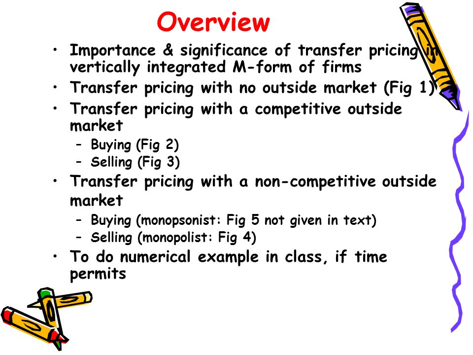 Overview Importance & significance of transfer pricing in vertically integrated M-form of firms. Transfer pricing with no outside market (Fig 1)