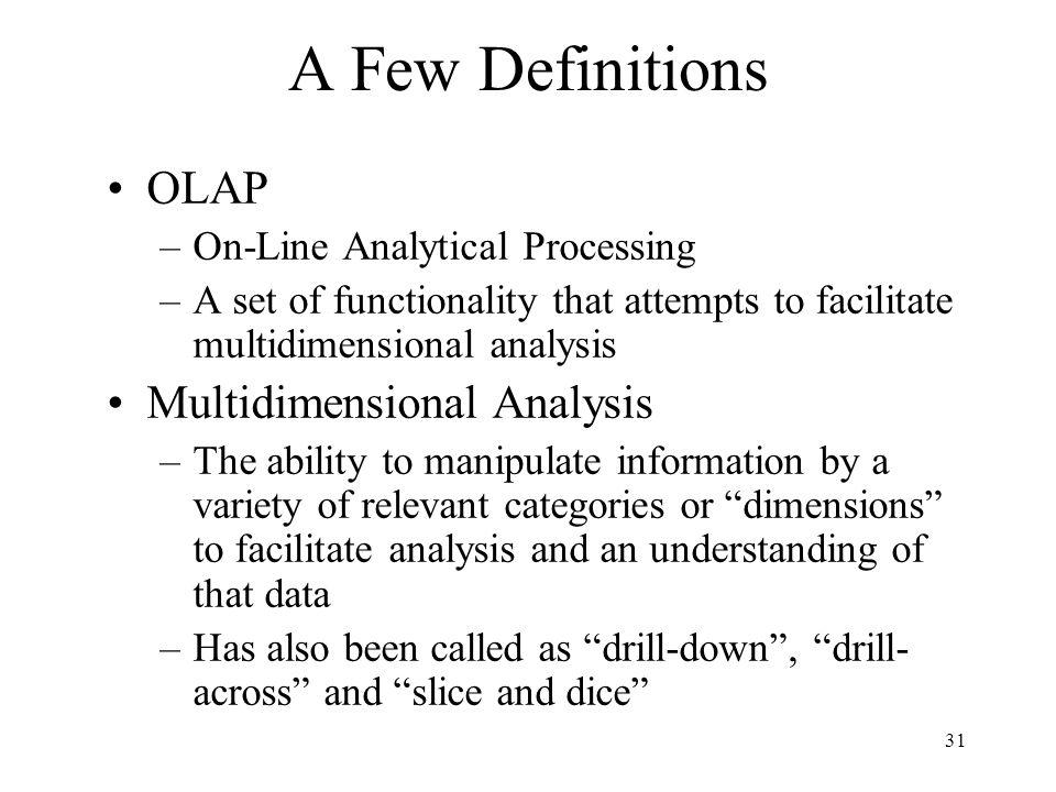 A Few Definitions OLAP Multidimensional Analysis