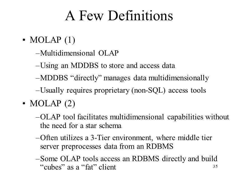 A Few Definitions MOLAP (1) MOLAP (2) Multidimensional OLAP