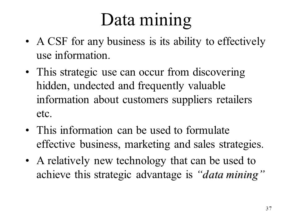 Data mining A CSF for any business is its ability to effectively use information.