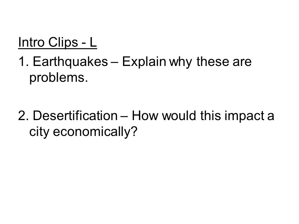 Intro Clips - L 1. Earthquakes – Explain why these are problems.