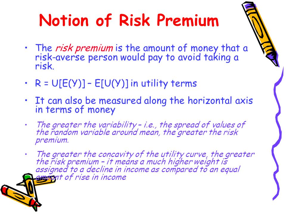 Notion of Risk Premium The risk premium is the amount of money that a risk-averse person would pay to avoid taking a risk.