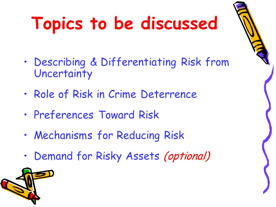 Topics to be discussed Describing & Differentiating Risk from Uncertainty. Role of Risk in Crime Deterrence.