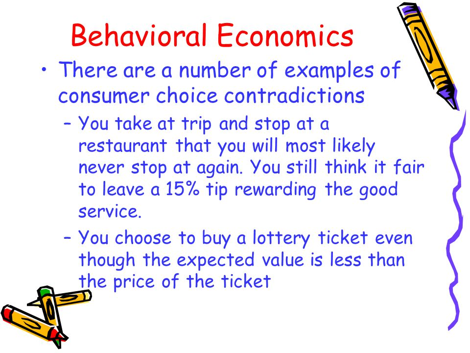 Behavioral Economics There are a number of examples of consumer choice contradictions.
