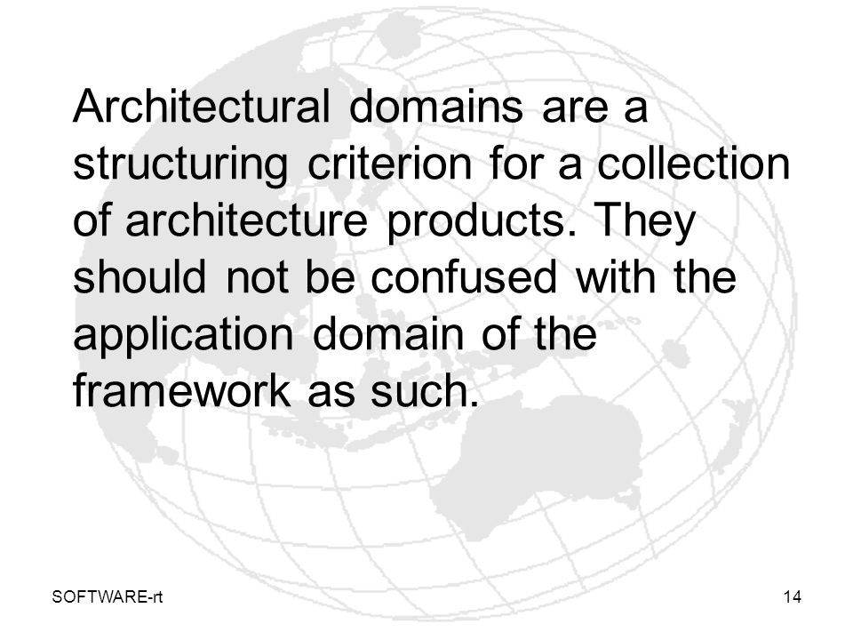Architectural domains are a structuring criterion for a collection of architecture products. They should not be confused with the application domain of the framework as such.