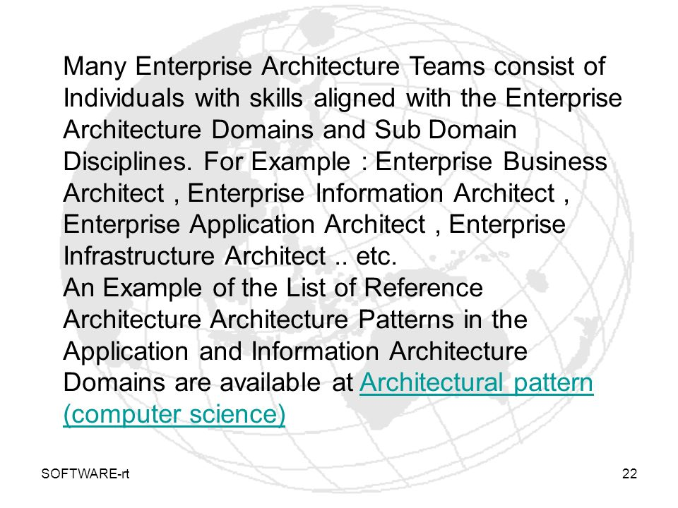 Many Enterprise Architecture Teams consist of Individuals with skills aligned with the Enterprise Architecture Domains and Sub Domain Disciplines. For Example : Enterprise Business Architect , Enterprise Information Architect , Enterprise Application Architect , Enterprise Infrastructure Architect .. etc.