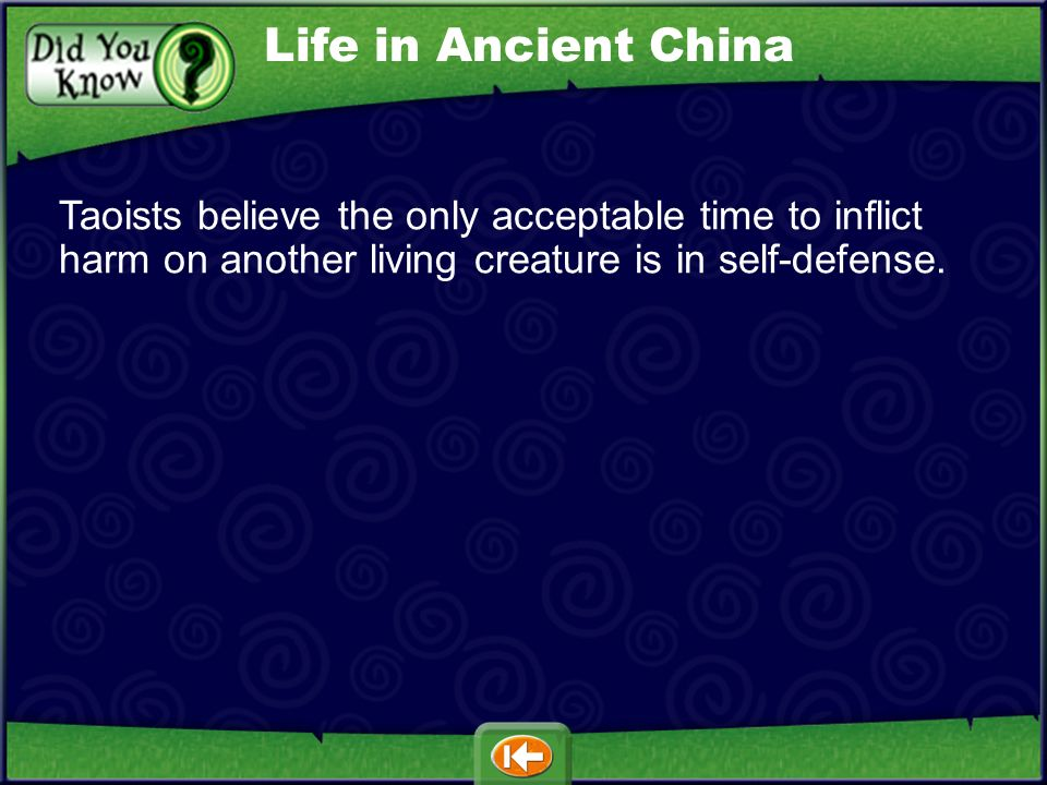 Life in Ancient ChinaTaoists believe the only acceptable time to inflict harm on another living creature is in self-defense.