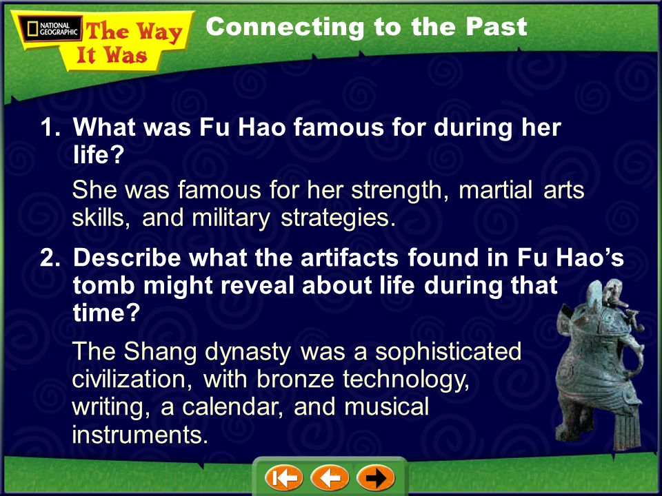 Connecting to the Past 1. What was Fu Hao famous for during her life She was famous for her strength, martial arts skills, and military strategies.