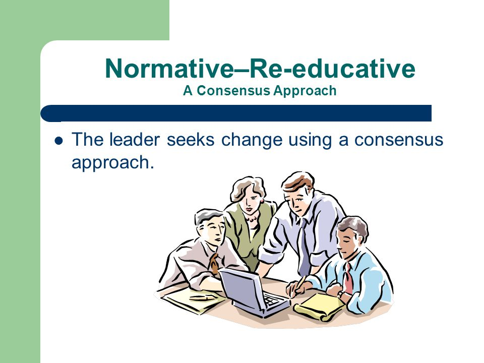 Normative–Re-educative A Consensus Approach