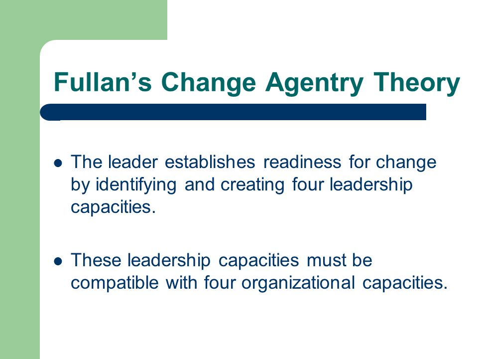 Fullan's Change Agentry Theory