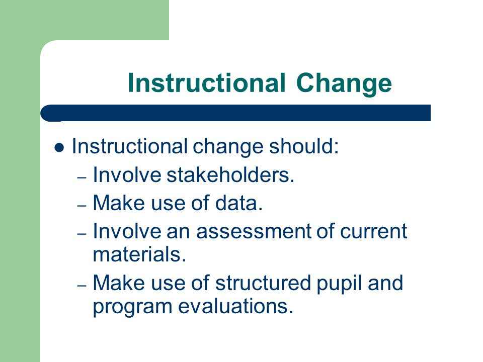 Instructional Change Instructional change should: