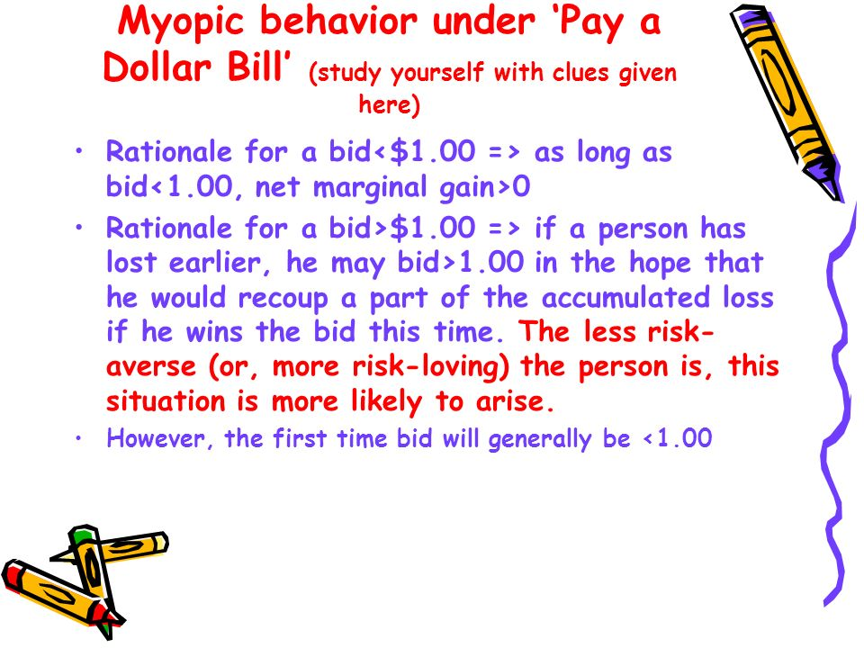Myopic behavior under 'Pay a Dollar Bill' (study yourself with clues given here)