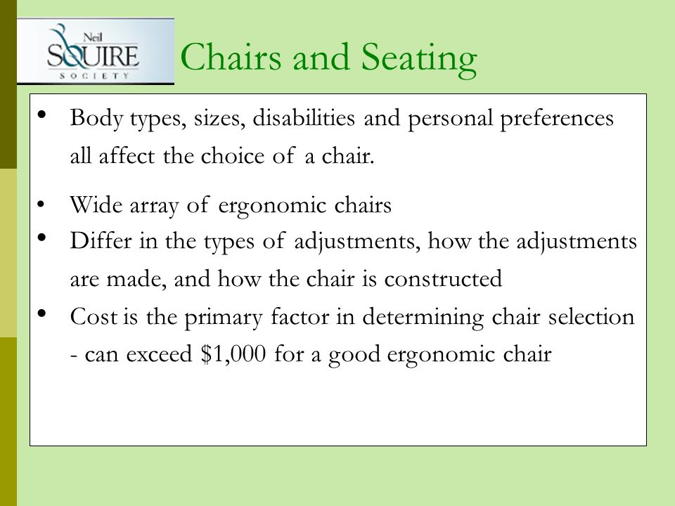 Chairs and Seating Body types, sizes, disabilities and personal preferences all affect the choice of a chair.