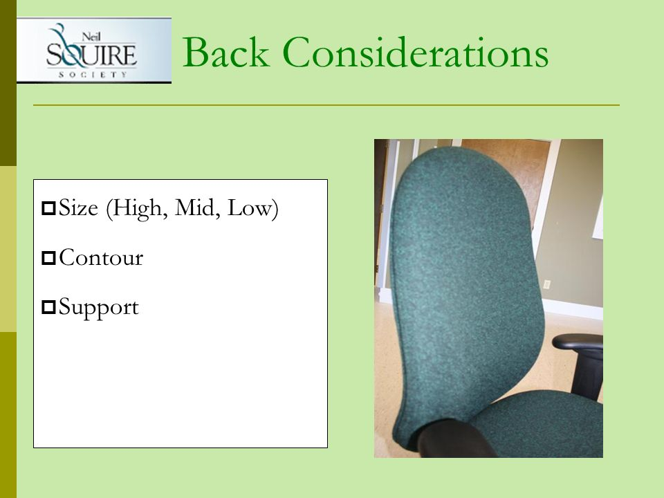 Back Considerations Size (High, Mid, Low) Contour Support