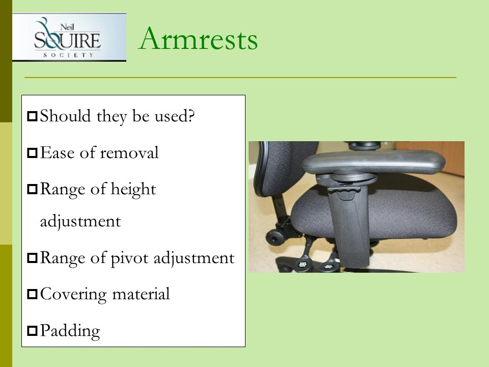 Armrests Should they be used Ease of removal