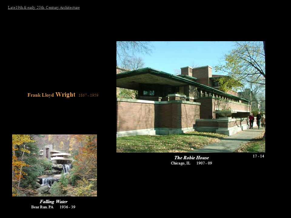 Frank Lloyd Wright 1867 - 1959 The Robie House Falling Water