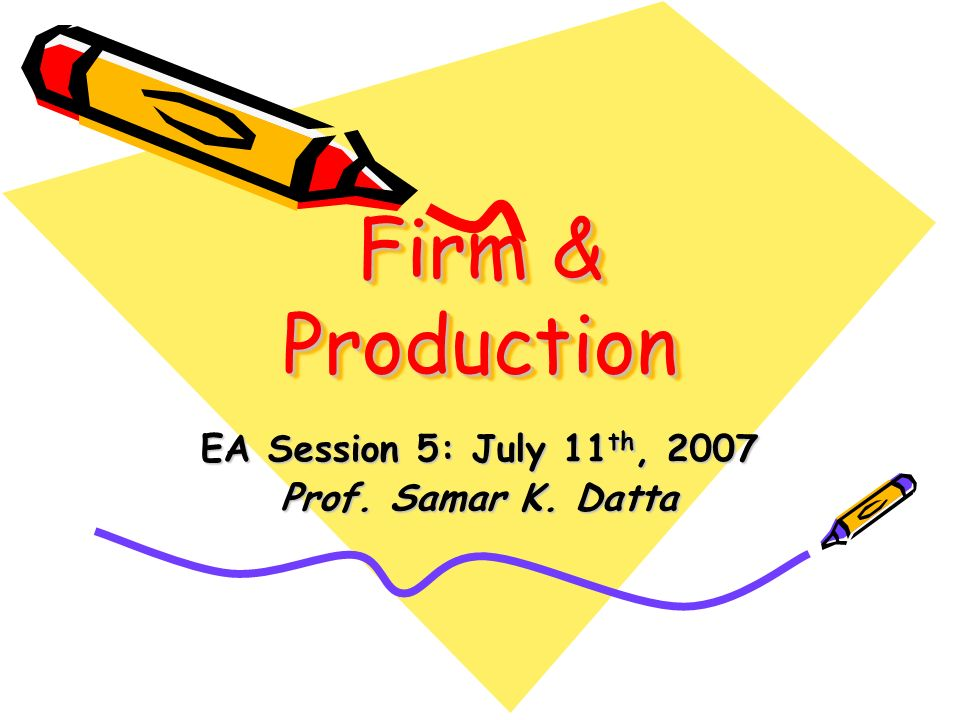 EA Session 5: July 11th, 2007 Prof. Samar K. Datta