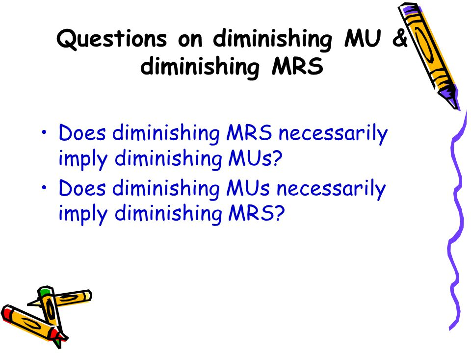 Questions on diminishing MU & diminishing MRS