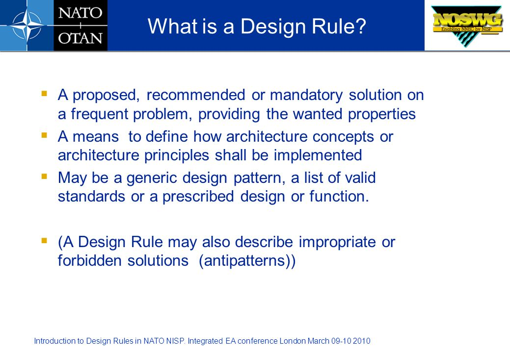 What is a Design Rule A proposed, recommended or mandatory solution on a frequent problem, providing the wanted properties.