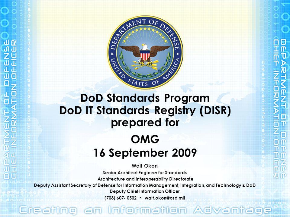 DoD Standards Program DoD IT Standards Registry (DISR) prepared for OMG 16 September 2009
