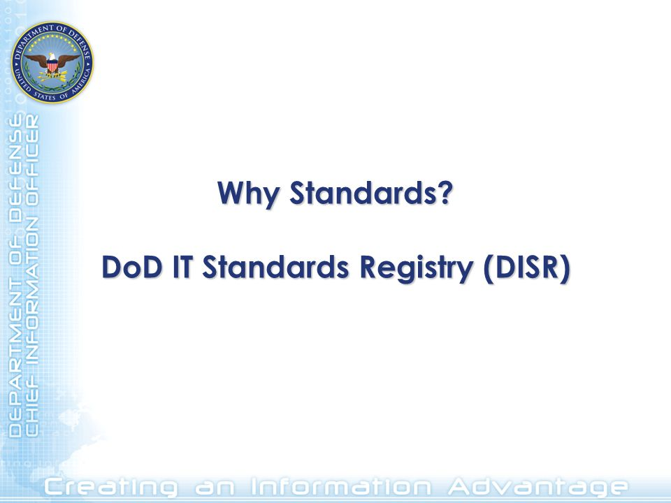 Why Standards DoD IT Standards Registry (DISR)