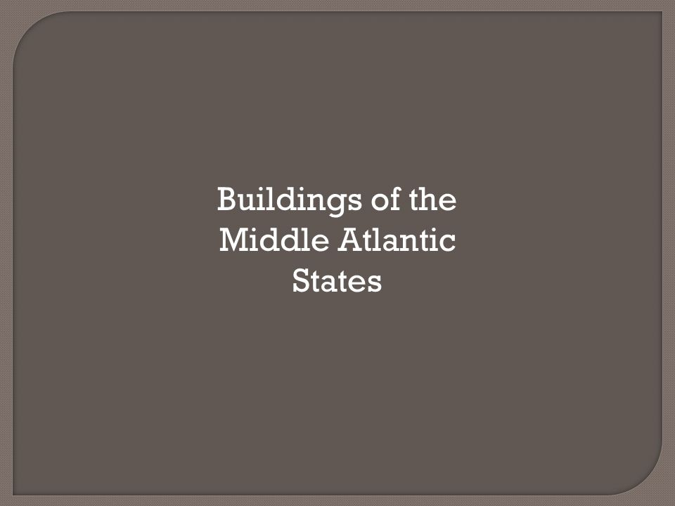 Buildings of the Middle Atlantic States