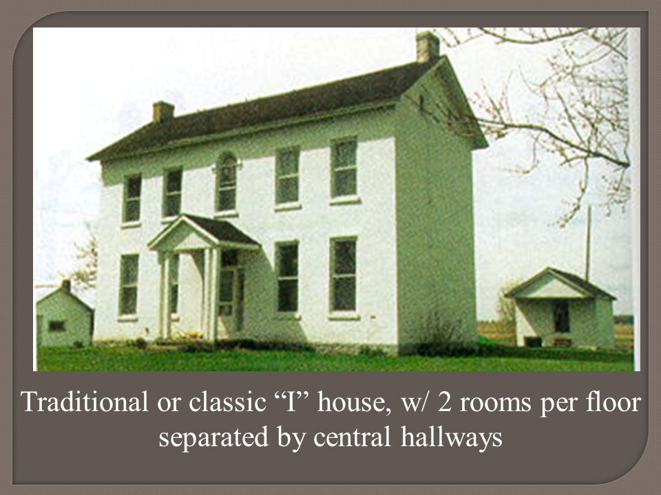 Traditional or classic I house, w/ 2 rooms per floor separated by central hallways