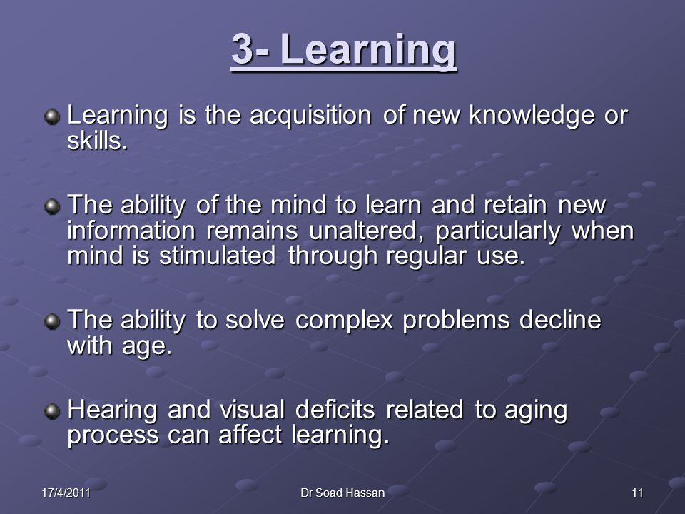 3- Learning Learning is the acquisition of new knowledge or skills.