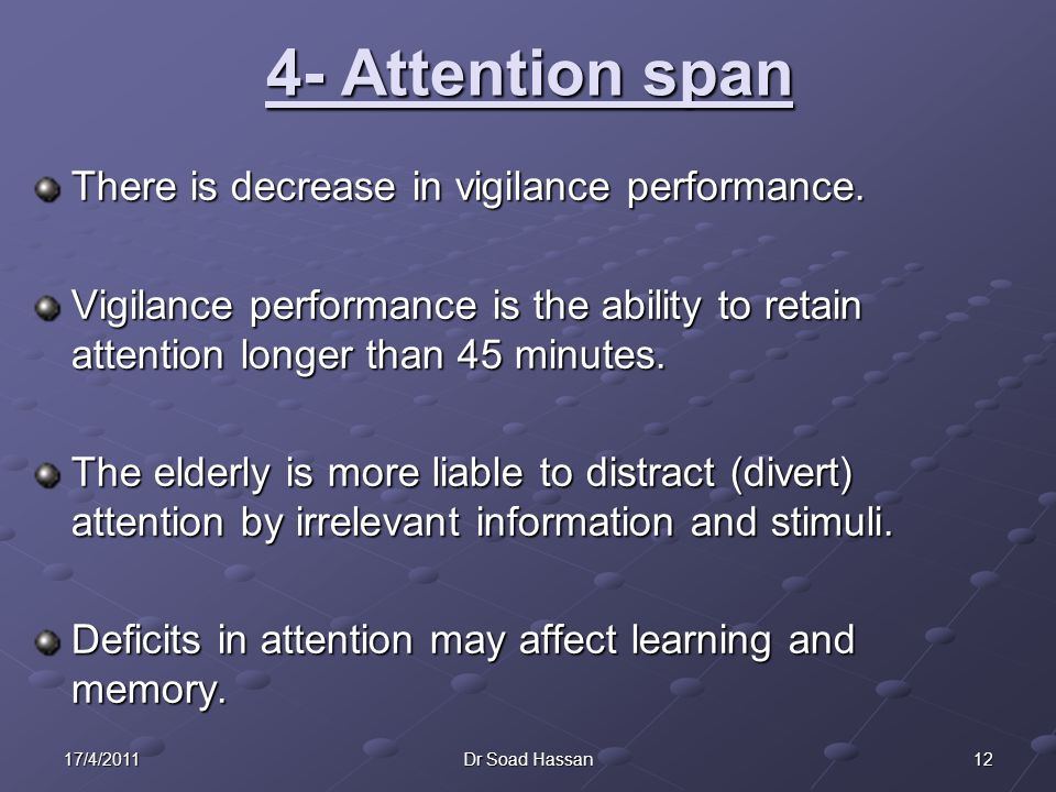 4- Attention span There is decrease in vigilance performance.