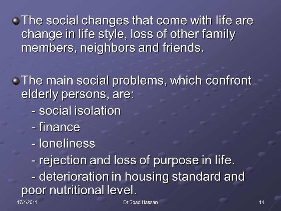 The main social problems, which confront elderly persons, are: