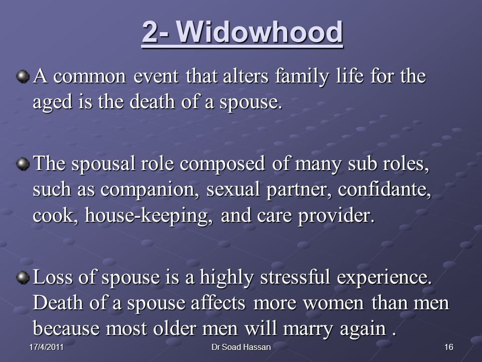 2- Widowhood A common event that alters family life for the aged is the death of a spouse.
