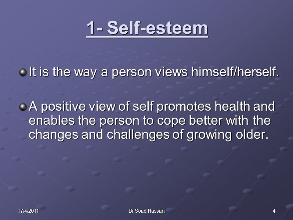 1- Self-esteem It is the way a person views himself/herself.