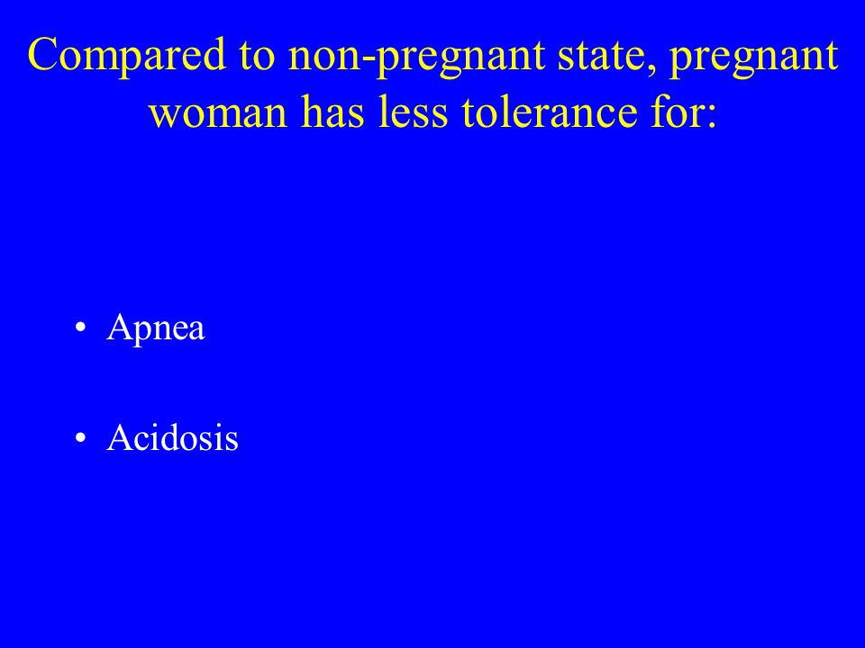 Compared to non-pregnant state, pregnant woman has less tolerance for: