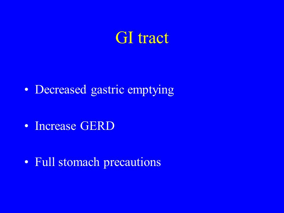 GI tract Decreased gastric emptying Increase GERD