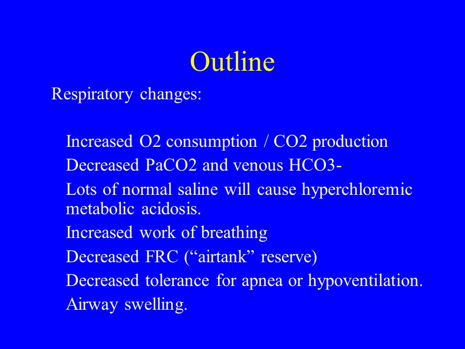 Outline Respiratory changes: Increased O2 consumption / CO2 production