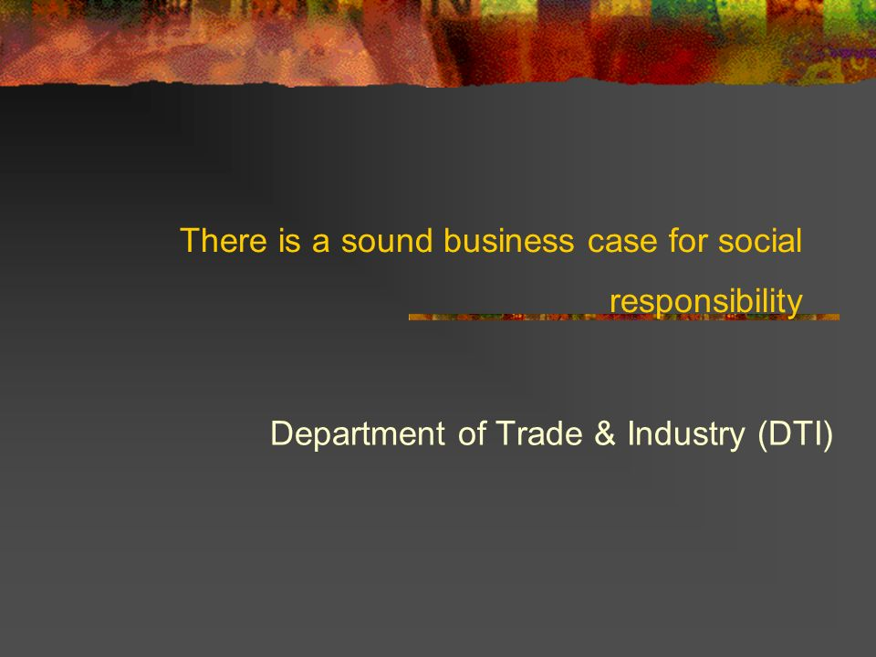 There is a sound business case for social responsibility