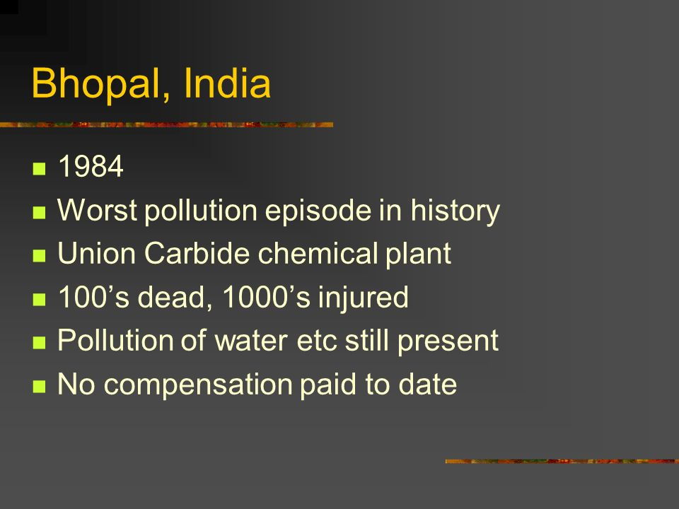 Bhopal, India 1984 Worst pollution episode in history
