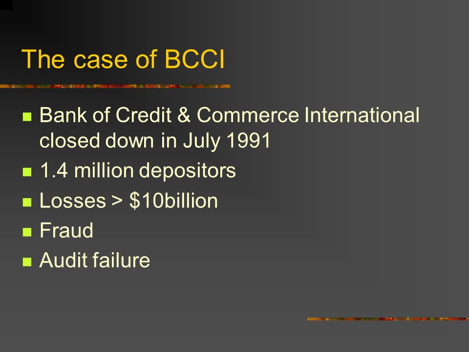 The case of BCCIBank of Credit & Commerce International closed down in July 1991. 1.4 million depositors.